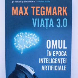 Max Tegmark - Viata 3.0. Omul in epoca inteligentei artificiale