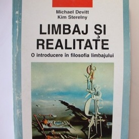 Michael Devitt, Kim Sterelny - Limbaj si realitate. O introducere in filosofia limbajului