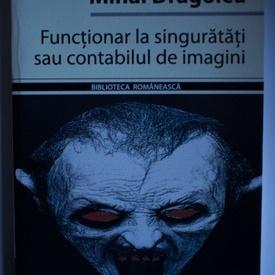 Mihai Dragolea - Functionar la singuratati sau contabilul de imagini (cu autograf)