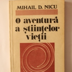 Mihail D. Nicu - O aventura a stiintelor vietii