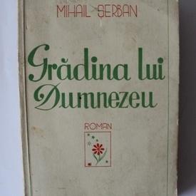 Mihail Serban - Gradina lui Dumnezeu (editie interbelica)