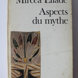 Mircea Eliade - Aspects du mythe