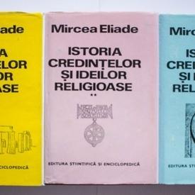 Mircea Eliade - Istoria credintelor si ideilor religioase (3 vol., editie hardcover)