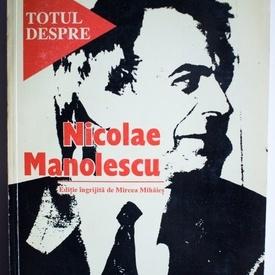 Mircea Mihaies (ed.) - Totul despre Nicolae Manolescu