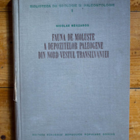 Nicolae Meszaros - Fauna de moluste a depozitelor paleogene din nord-vestul Transilvaniei (editie hardcover)