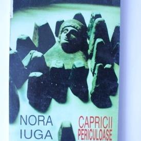 Nora Iuga - Capricii periculoase