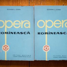 Octavian L. Cosma - Opera romaneasca. Privire istorica asupra creatiei lirico-dramatice (2 vol.)
