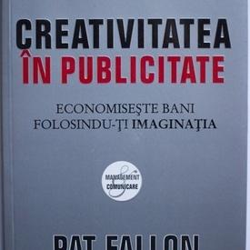 Pat Fallon, Fred Senn - Creativitatea in publicitate. Economiseste bani folosindu-ti imaginatia