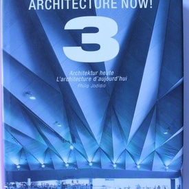 Philip Jodidio - Architecture now! 3 (editie hardcover in limba engleza, franceza si germana)