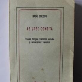 Radu Enescu - Ab Urbe Condita. Eseuri despre valoarea omului si umanismul valorilor