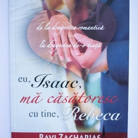 Ravi Zacharias - Eu, Isaac, ma casatoresc cu tine, Rebecca