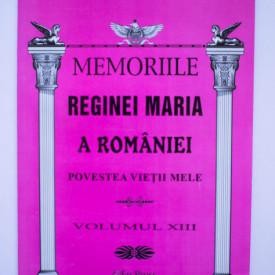 Regina Maria a Romaniei - Memoriile Reginei Maria a Romaniei (vol. XIII)