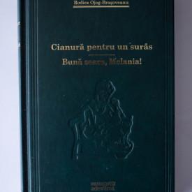 Rodica Ojog-Brasoveanu - Cianura pentru un suras. Buna seara, Melania! (editie hardcover)