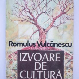 Romulus Vulcanescu - Izvoare de cultura (secvente dintr-un itinerar etnologic)