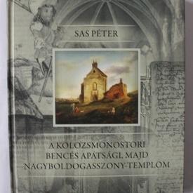 Sas Peter - A Kolozsmonostori bences apatsagi, majd nagyboldogasszony-templom (editie in limba maghiara, hardcover)