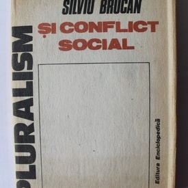 Silviu Brucan - Pluralism si conflict social (editie hardcover)
