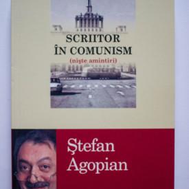 Stefan Agopian - Scriitor in comunism (niste amintiri)