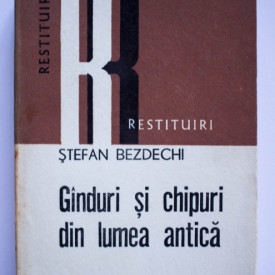 Stefan Bezdechi - Ganduri si chipuri din lumea antica