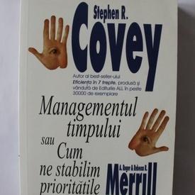 Stephen R. Covey - Managementul timpului sau Cum ne stabilim prioritatile