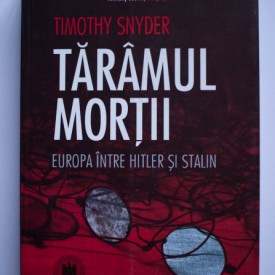 Timothy Snyder - Taramul mortii. Europa intre Hitler si Stalin
