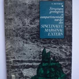 V. Mutihac - Structura geologica a compartimentului nordic din Sinclinalul marginal extern (Carpatii Orientali)