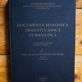 Varga Attila (coord.), Rudolf Cristian - Documenta masonica Transylvanica et Banatica. Loja Licht und Wahrheit din Resita (seria I, vol. I, editie hardcover)
