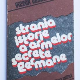 Victor Debuchy - Strania istorie a armelor secrete germane