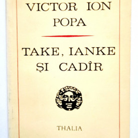 Victor Ion Popa - Take, Ianke si Cadir (comedie in trei acte)