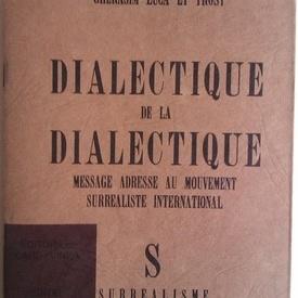 Gherasim Luca et Trost - Dialectique de la de dialectique. Message adresse au mouvement surrealiste international (editie de lux)