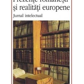 Adrian Marino - Prezente romanesti si realitati europene. Jurnal intelectual