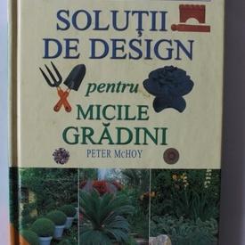 Peter McHoy - Solutii de design pentru micile gradini (editie hardcover)