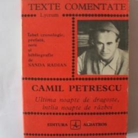 Sanda Radian - Camil Petrescu. Ultima noapte de dragoste, intaia noapte de razboi (texte comentate)