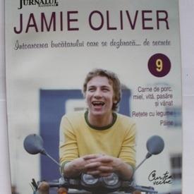 Jamie Oliver - Bucatarul se dezbraca... de secrete. Vol. IX