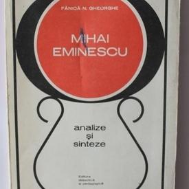 Fanica N. Gheorghe - Mihai Eminescu. Analize si sinteze