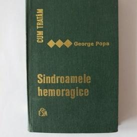 George Popa - Cum tratam sindroamele hemoragice (editie hardcover)