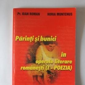 Pr. Ioan Roman, Horia Muntenus - Parinti si bunici in operele literare romanesti. (Vol. I - Poezia)