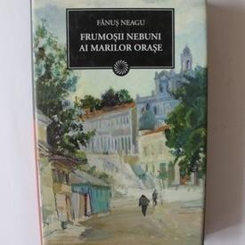 Fanus Neagu - Frumosii nebuni ai marilor orase (editie hardcover)