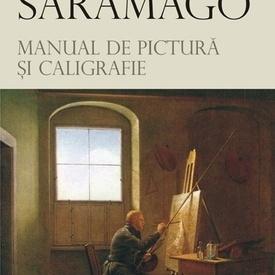 Jose Saramago - Manual de pictura si caligrafie (editie hardcover)