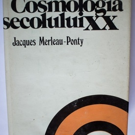 Jacques Merleau-Ponty - Cosmologia secolului XX (editie hardcover)