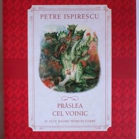 Petre Ispirescu - Praslea cel voinic si alte basme nemuritoare