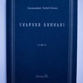 Ieromonahul Rafail (Noica) - Cultura Duhului