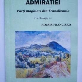 Kocsis Francisko (coord.) - Efectul admiratiei. Poeti maghiari din Transilvania