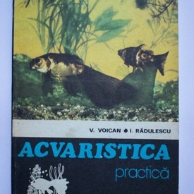 V. Voican I. Radulescu - Acvaristica practica