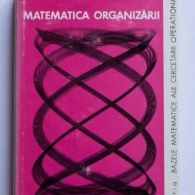 Mircea Malita, Corneliu Zidaroiu - Matematica organizarii (editie hardcover)
