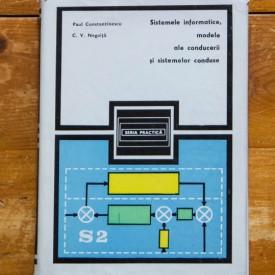 Paul Constantinescu, C.V. Negoita - Sistemele informatice, modele ale conducerii si sistemelor conduse (editie hardcover)