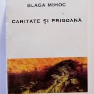 Blaga Mihoc - Caritate si prigoana
