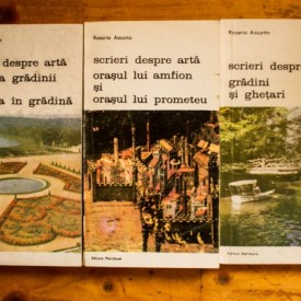 Rosario Assunto - Scrieri despre arta (Filosofia gradinii si filosofia in gradina. Gradini si ghetari. Orasul lui Amfion si orasul lui Prometeu) (3 vol.)