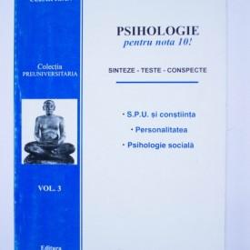 Cezar Ioan - Psihologie pentru nota 10! Sinteze, teste, conspecte. S.P.U si constiinta. Personalitatea. Psihologie sociala.