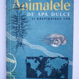 G. D. Vasiliu, P. Banarescu - Animalele de apa dulce si raspandirea lor