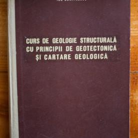 Ion Dumitrescu - Curs de geologie structurala cu principii de geotectonica si cartare geologica (editie hardcover)